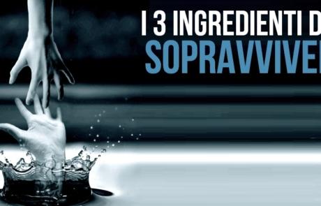 I 3 ingredienti della sopravvivenza